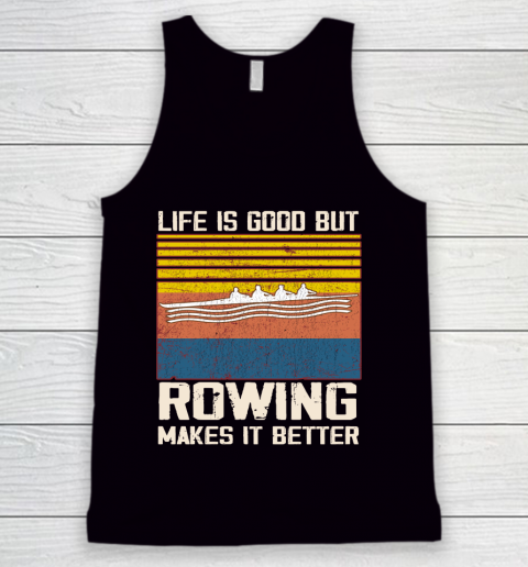 Life is good but rowing makes it better Tank Top