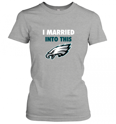 lwwx i married into this philadelphia eagles football nfl ladies t shirt 20 front ash