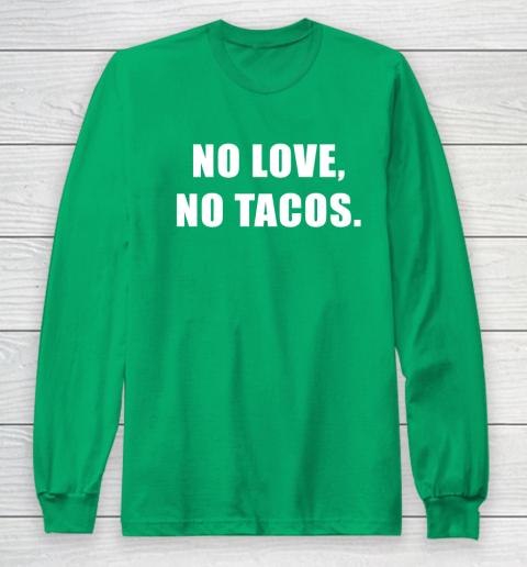 No Love No Tacos Long Sleeve T-Shirt 4