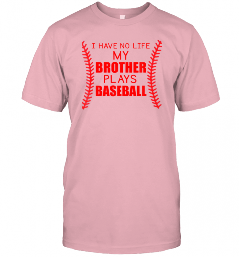 6mdf i have no life my brother plays baseball jersey t shirt 60 front pink