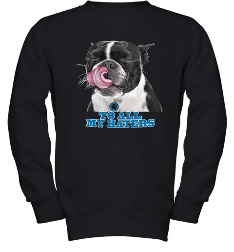 Carolina Panthers To All My Haters Dog Licking Youth Sweatshirt