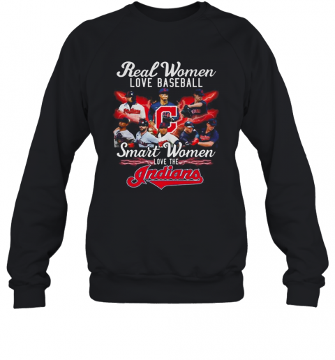 Real Women Love Baseball Smart Women Love The Indians Sweatshirt