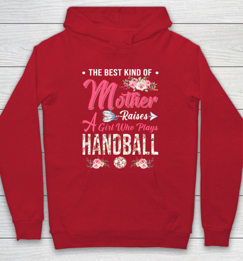 Handball the best kind of mother raises a girl Hoodie 7