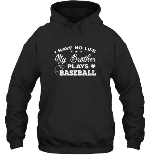 I Have No Life My Brother Plays Baseball Shirt Sister Gift Hoodie
