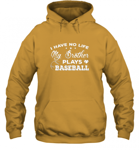 lkn5 i have no life my brother plays baseball shirt sister gift hoodie 23 front gold