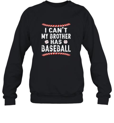 I Can't My Brother Has Baseball Shirt Fun Ball Softball Gift Sweatshirt