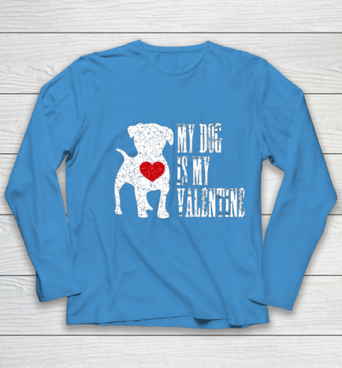 My Dog Is My Valentine T Shirt Single Love Life Gift Youth Long Sleeve 5