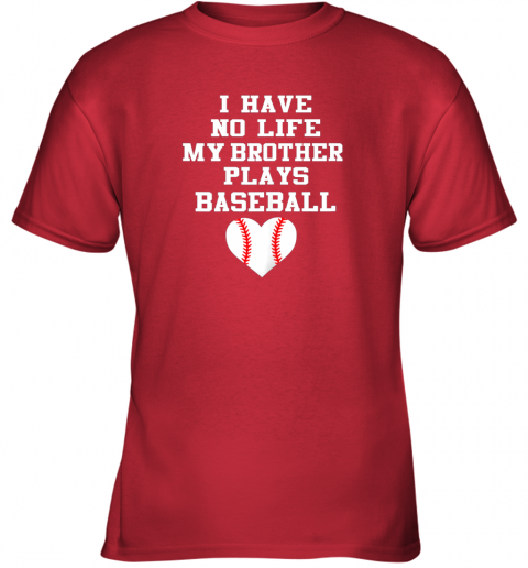 1stv i have no life my brother plays baseball shirt funny youth t shirt 26 front red