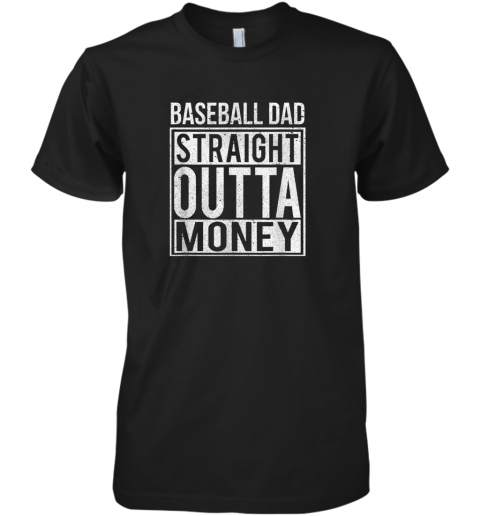 Mens Baseball Dad Straight Outta Money Shirt I Funny Pitch Gift Premium Men's T-Shirt