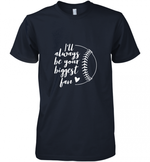 wz8g i39 ll always be your biggest baseball fan softball gift premium guys tee 5 front midnight navy