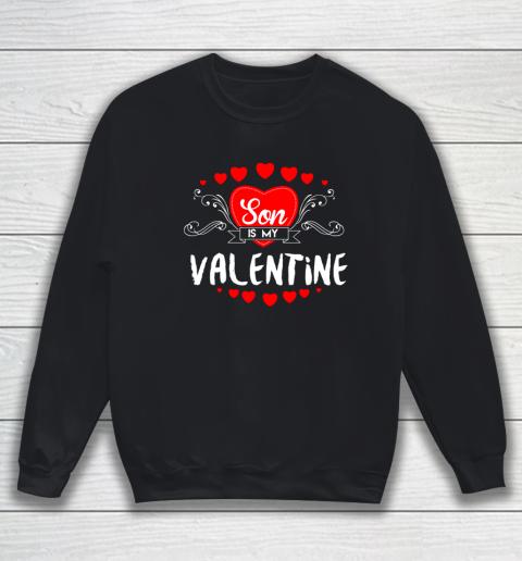 Mother Valentines Day Son Is My Valentine Sweatshirt