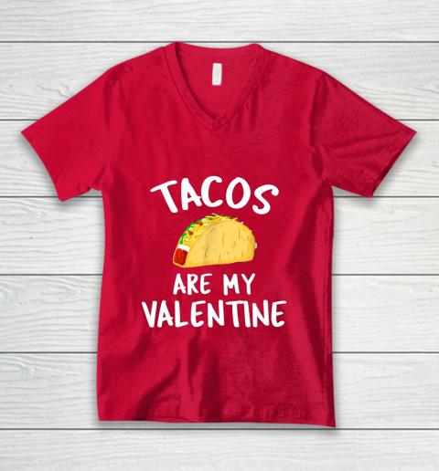 Tacos Are My Valentine Valentine s Day V-Neck T-Shirt 6