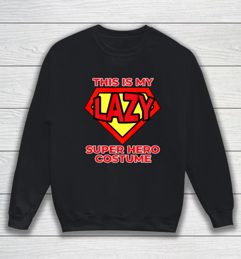 This Is My Lazy Superhero Costume Funny Halloween Super Hero Sweatshirt