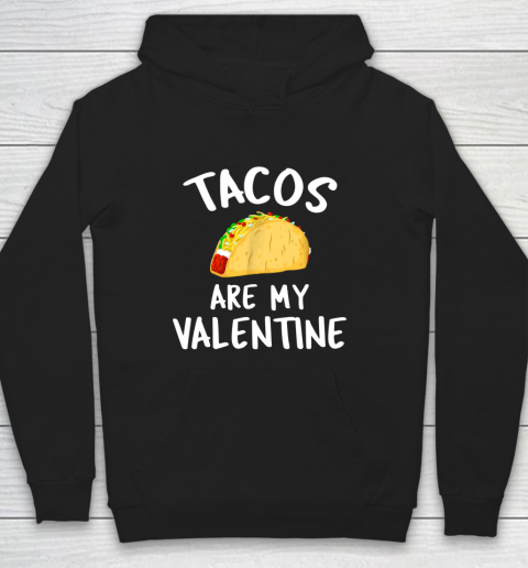 Tacos Are My Valentine Valentine s Day Hoodie