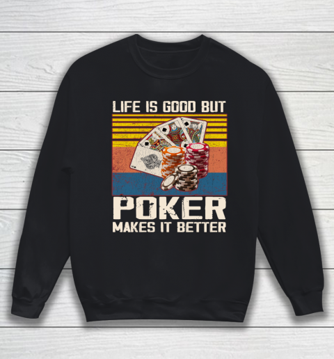 Life is good but poker makes it better Sweatshirt