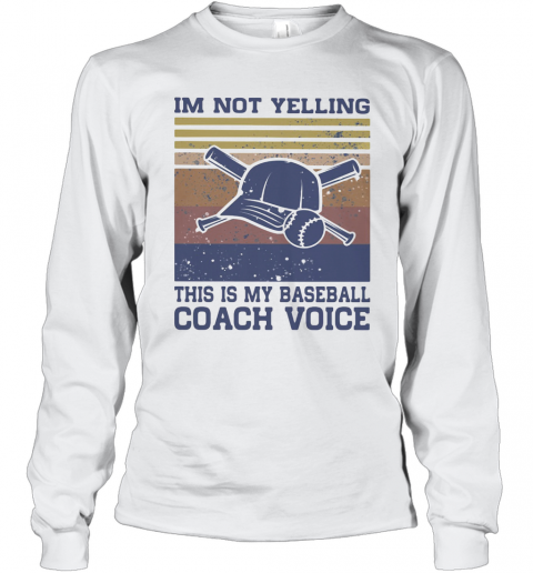 Im Not Yelling This Is My Baseball Coach Voice Vintage Retro Hat Long Sleeve T-Shirt