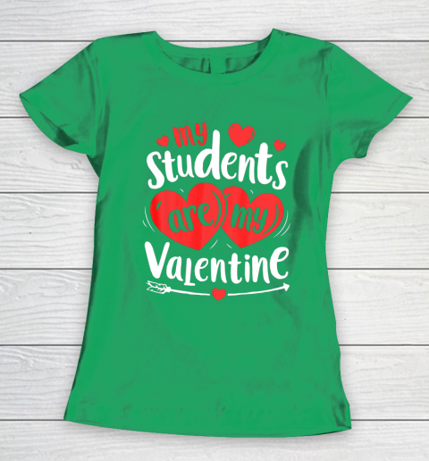 My Students Are My Valentine Funny Teachers Valentines Day Women's T-Shirt 15