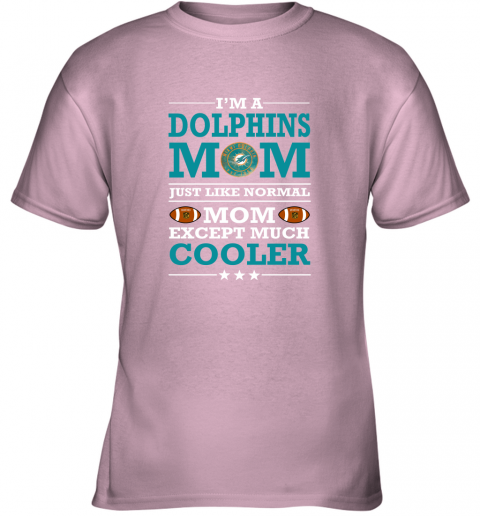 uuvs i39 m a dolphins mom just like normal mom except cooler nfl youth t shirt 26 front light pink