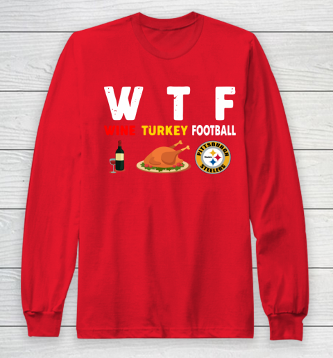 Pittsburgh Steelers Giving Day WTF Wine Turkey Football NFL Long Sleeve T-Shirt 7