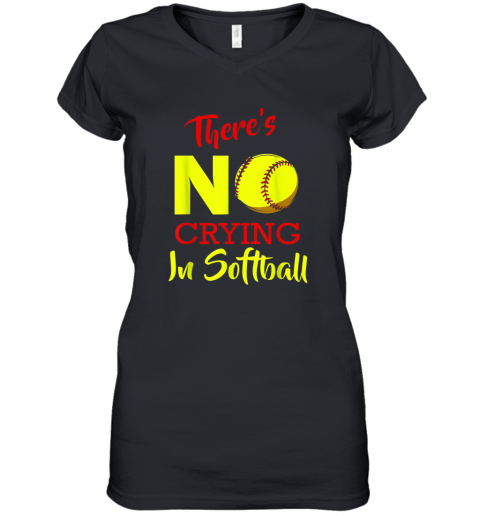 There's No Crying In Softball Baseball Coach Player Lover Women's V-Neck T-Shirt