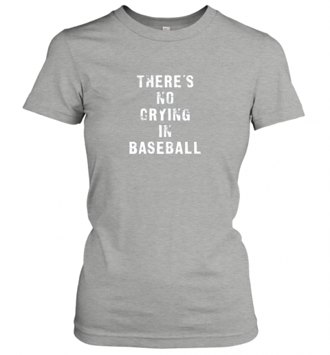 7lzo there39 s no crying in baseball funny ladies t shirt 20 front ash