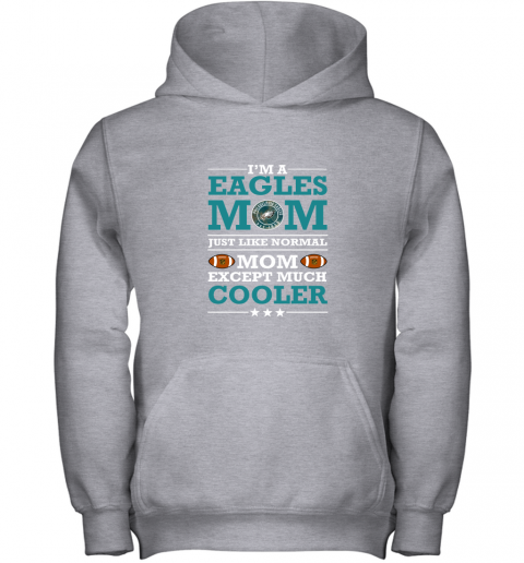 0j05 i39 m a eagles mom just like normal mom except cooler nfl youth hoodie 43 front sport grey
