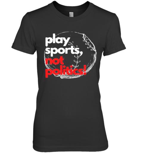 Play Sports Not Politics Baseball Premium Women's T-Shirt