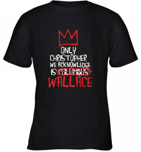 the only christopher we acknowledge is wallace Youth T-Shirt