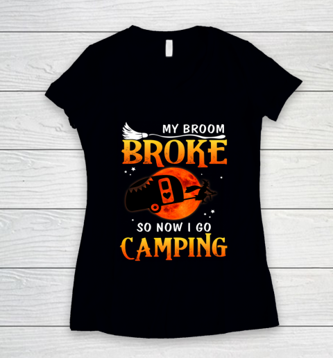 My Broom Broke So Now I Go Camping Funny Halloween Gifts Women's V-Neck T-Shirt