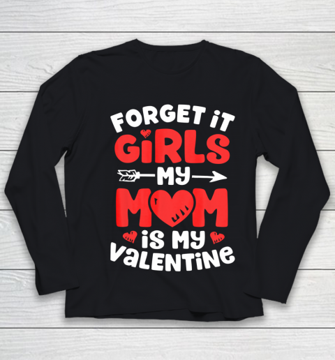 Forget It Girls My Mom Is My Valentine Valentines Day Youth Long Sleeve