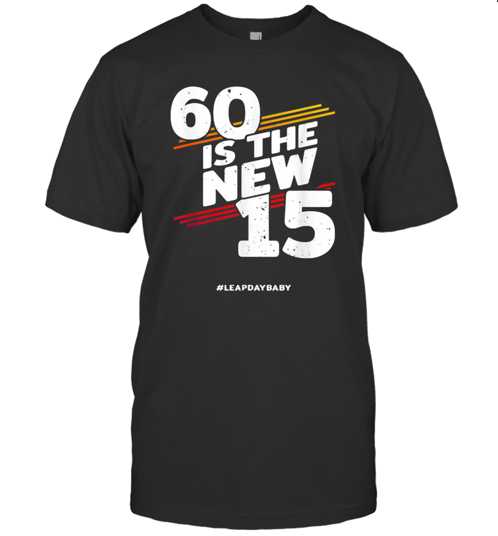 60 Is The New 15 Leap Day Baby Leap Year Birthday 2020 T-Shirt