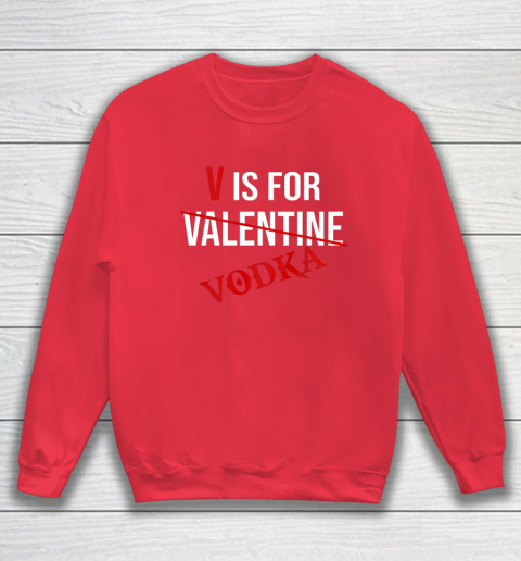 Funny V is for Vodka Alcohol T Shirt for Valentine Day Sweatshirt 7