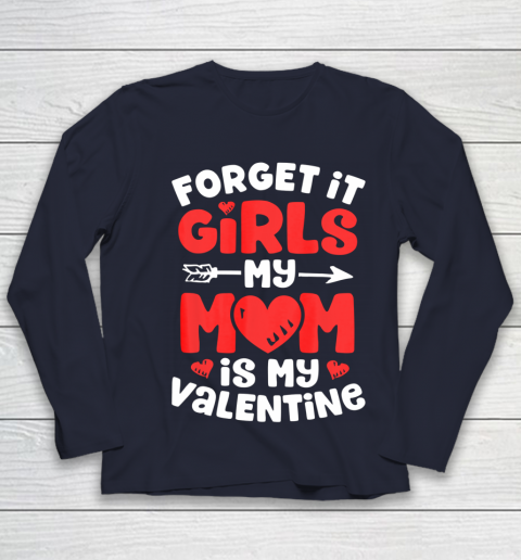 Forget It Girls My Mom Is My Valentine Valentines Day Youth Long Sleeve 2