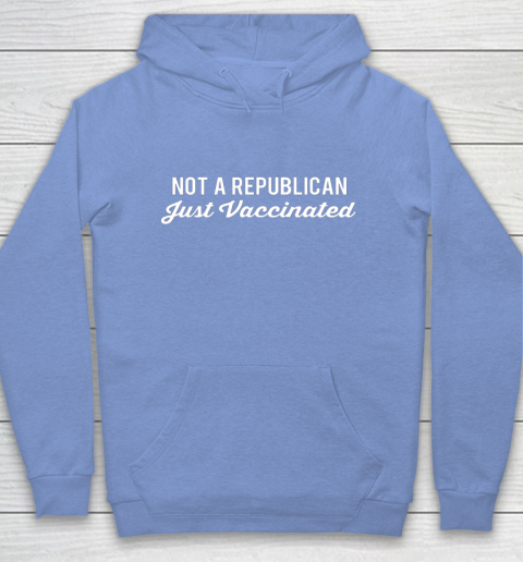 Not a Republican Just Vaccinated Hoodie 8