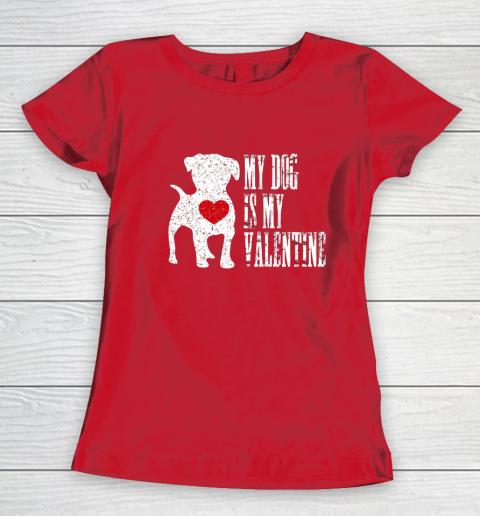 My Dog Is My Valentine T Shirt Single Love Life Gift Women's T-Shirt 9