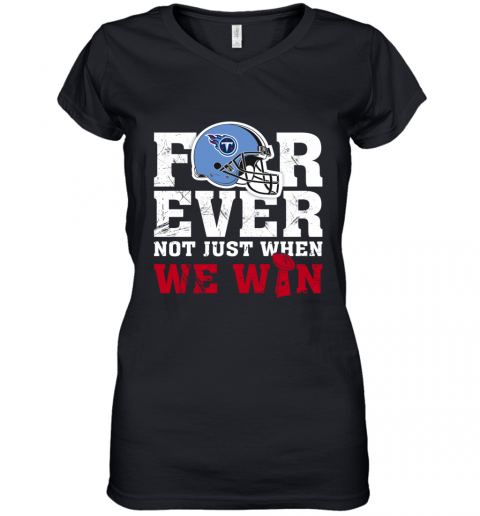 NFL Forever Tennessee Titans Not Just When WE WIN Women's V-Neck T-Shirt