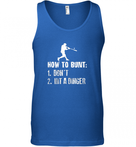 9ywc how to bunt don39 t hit a dinger shirt funny baseball unisex tank 17 front royal