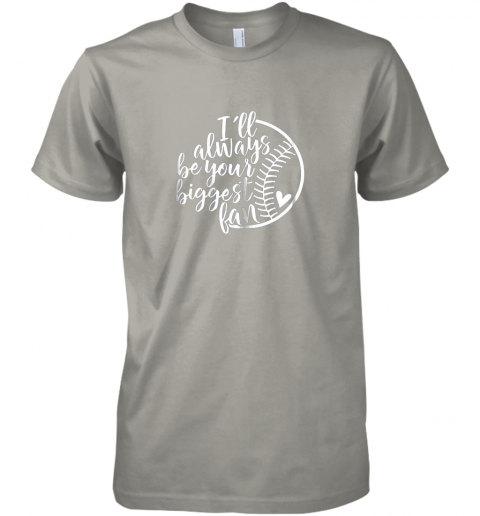mflh i39 ll always be your biggest baseball fan shirt baseball love premium guys tee 5 front light grey