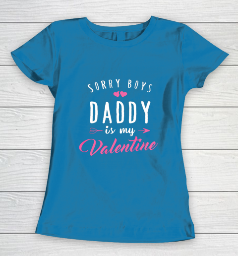 Sorry Boys Daddy Is My Valentine T Shirt Girl Love Funny Women's T-Shirt 6