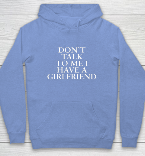 Don t Talk To Me I Have A Girlfriend Valentine Hoodie 8