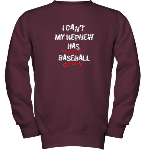 gkis i can39 t my nephew has baseball shirt baseball aunt uncle youth sweatshirt 47 front maroon