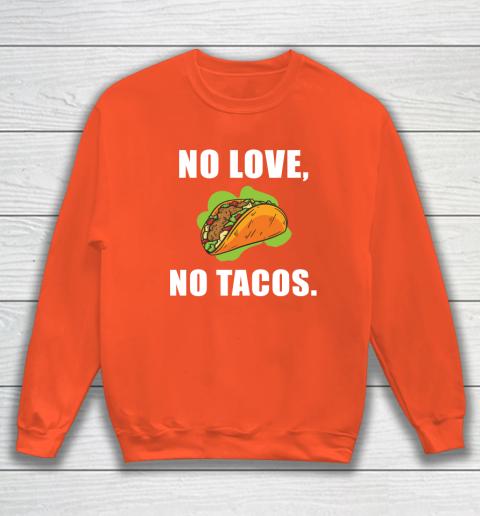 No Love No Tacos Shirt Sweatshirt 3