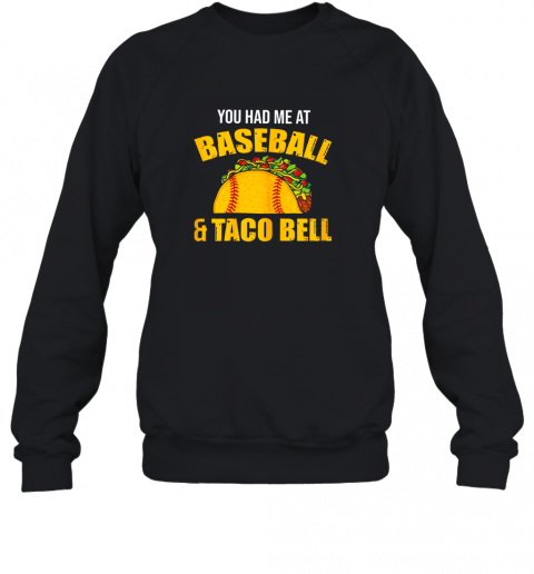 You Had Me At Baseball And Tacos Bell Sweatshirt