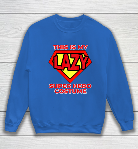 This Is My Lazy Superhero Costume Funny Halloween Super Hero Sweatshirt 7