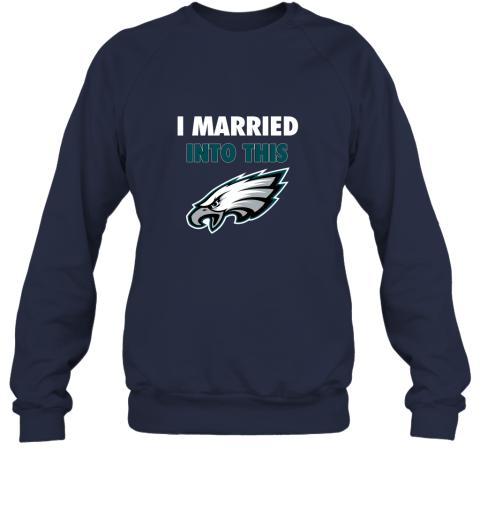 turq i married into this philadelphia eagles football nfl sweatshirt 35 front navy