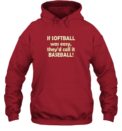 yjbq if softball was easy they39 d call it baseball funny hoodie 23 front red