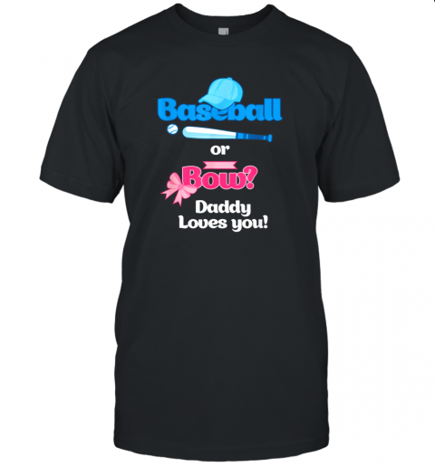 Mens Baseball Or Bows Gender Reveal Party Shirt Daddy Loves You Unisex Jersey Tee