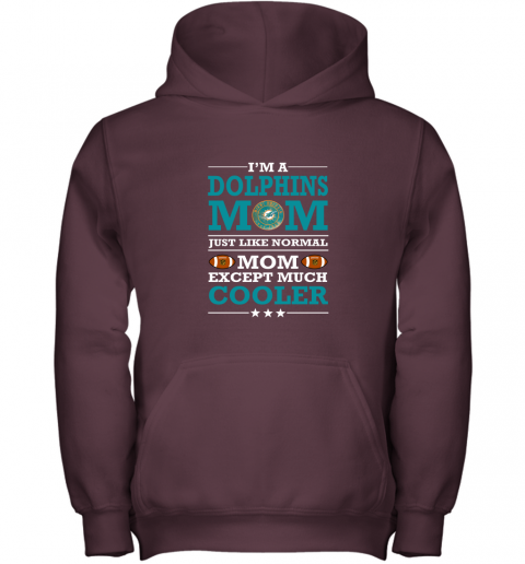 rf17 i39 m a dolphins mom just like normal mom except cooler nfl youth hoodie 43 front maroon