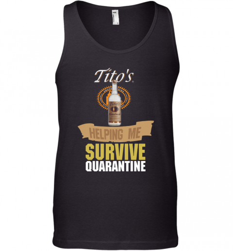 Tito'S Handmade Vodka Helping Me Survive Quarantine Tank Top