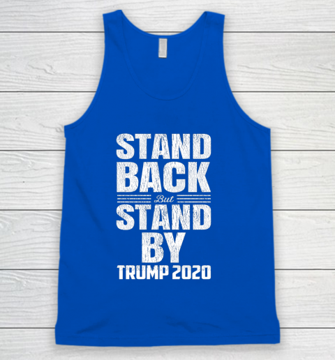 Stand Back But Stand By Trump 2020 Tank Top 4